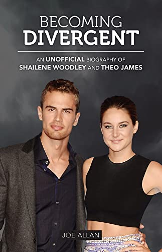 9781782432135: Becoming Divergent: An Unofficial Biography of Shailene Woodley and Theo James