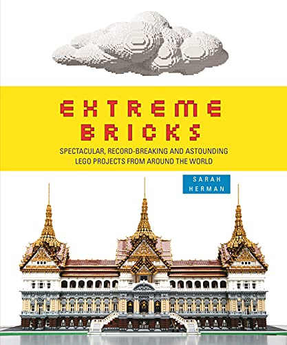 9781782432487: Extreme Bricks: Spectacular, Record-breaking and Astounding LEGO Projects from Around the World