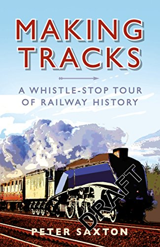 Making Tracks: A Whistle-stop Tour of Railway History: Peter Saxton