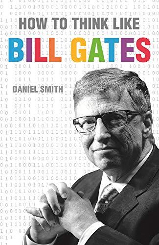 How to Think Like Bill Gates: Daniel Smith