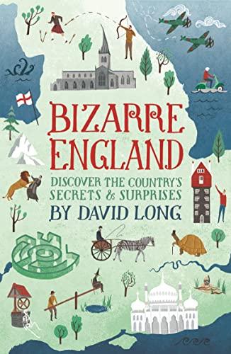 9781782433767: Bizarre England: Discover the Country's Secrets & Surprises