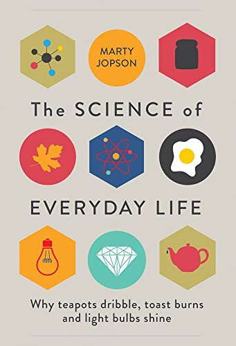 9781782434184: The Science of Everyday Life: Why Teapots Dribble, Toast Burns and Light Bulbs Shine