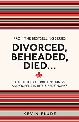 9781782434634: Divorced, Beheaded, Died . . .: The History of Britain's Kings and Queens in Bite-sized Chunks