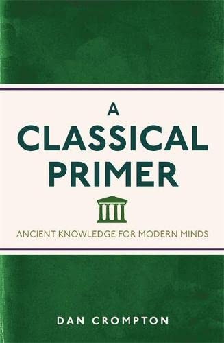 9781782435112: A Classical Primer: Ancient Knowledge for Modern Minds