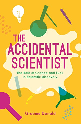 9781782437802: The Accidental Scientist: The Role of Chance and Luck in Scientific Discovery