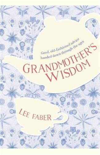 9781782438243: Grandmother's Wisdom: Good, Old-Fashioned Advice Handed Down Through the Ages