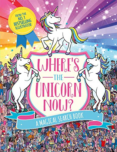 9781782439950: Where's the Unicorn Now?: A Magical Search-and-Find Book (Search and Find Activity)