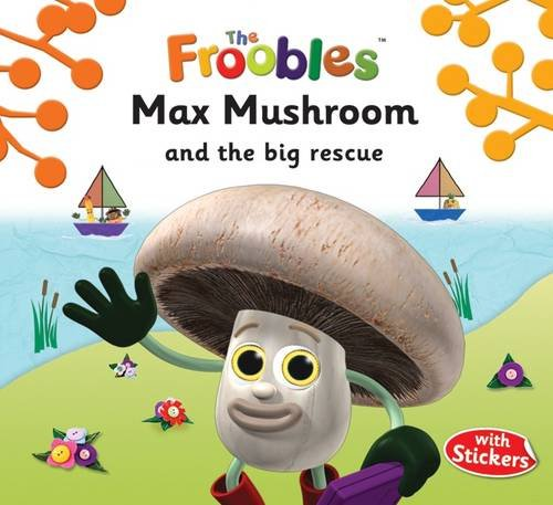 9781782440956: Max Mushroom and the Big Rescue (The Froobles)