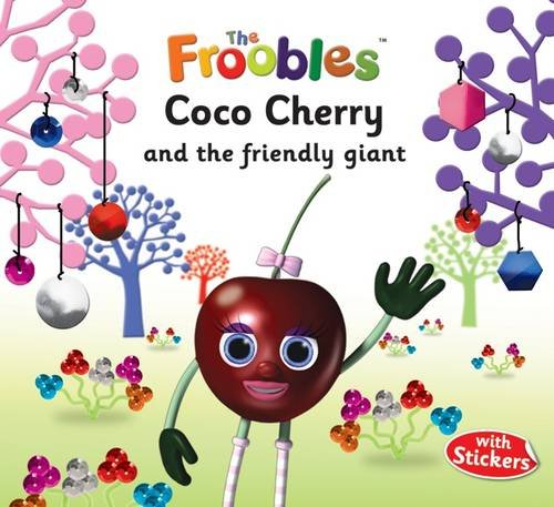 9781782440970: Coco Cherry and the Friendly Giant (The Froobles)