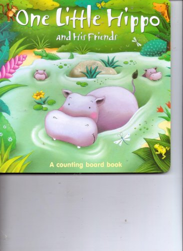 One Little Hippo and His Friends, a Counting Board Book: n/a