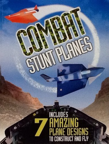 Combat Stunt Planes ~ Paper Planes to Fold & Fly ~ 7 Designs on Color Designed Paper: n/a