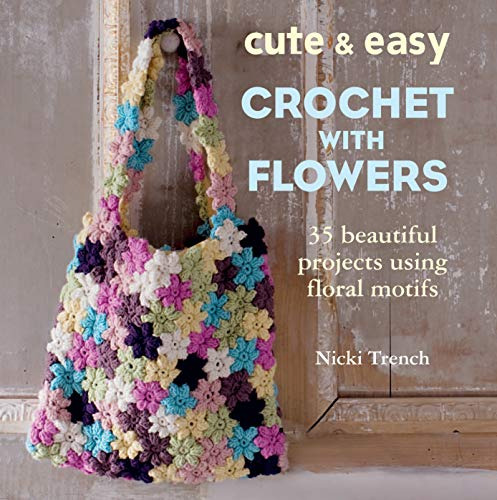 9781782490678: Cute & Easy Crochet with Flowers: 35 beautiful projects using floral motifs