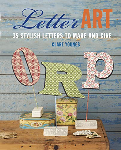 Letter Art: 35 Stylish Letters to Make and Give: Youngs, Clare