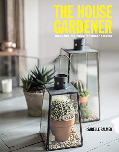 9781782490982: The House Gardener: Ideas and Inspiration for Indoor Gardens