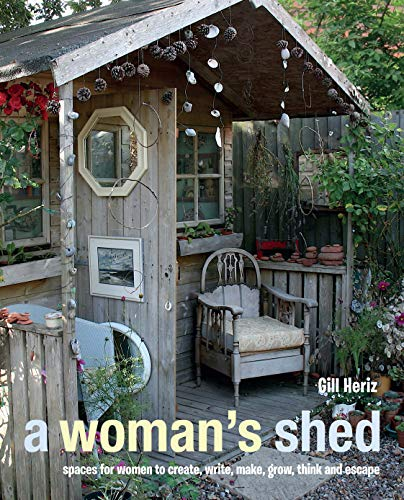 9781782490999: A Woman's Shed Spaces for Women to Create, Write, Make, Grow, Think and Escape