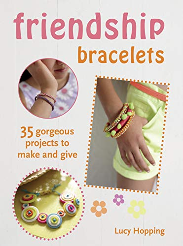 9781782491071: Friendship Bracelets: 35 gorgeous projects to make and give, for children aged 7 years +