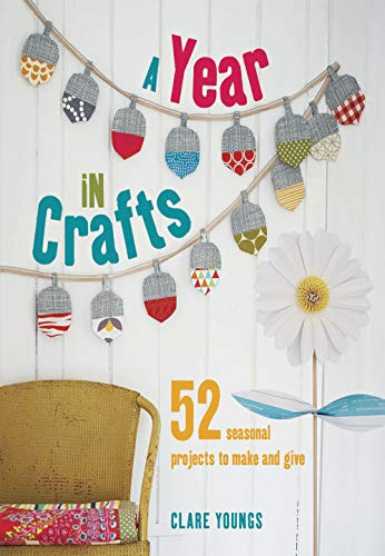 9781782491415: A Year in Crafts: 52 Seasonal Projects to Make and Give