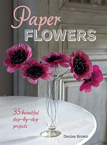 9781782491491: Paper Flowers - 35 beautiful step-by-step projects