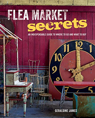 9781782491866: Flea Market Secrets: An Indispensable Guide to Where to Go and What to Buy [Idioma Inglés]