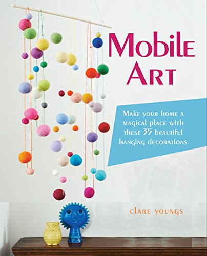 9781782492092: Mobile Art: Make your home a magical place with these 35 beautiful hanging decorations