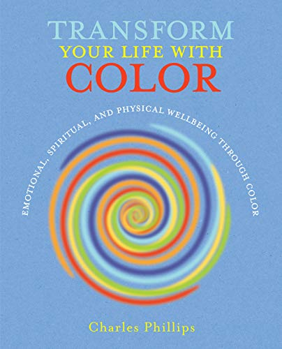 Transform Your Life with Color: Phillips, Charles