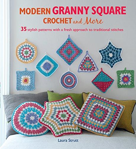 Modern Granny Square Crochet and More: Strutt, Laura
