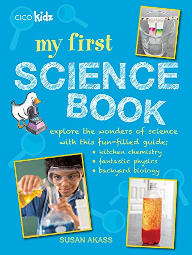 9781782492542: My First Science Book: Explore the wonders of science with this fun-filled guide: kitchen chemistry, fantastic physics, backyard biology