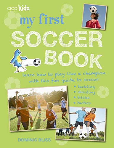 9781782492559: My First Soccer Book: Learn how to play like a champion with this fun guide to soccer: tackling, shooting, tricks, tactics