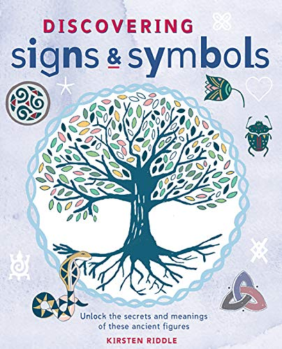 9781782492597: Discovering Signs and Symbols: Unlock the Secrets and Meanings of these Ancient Figures