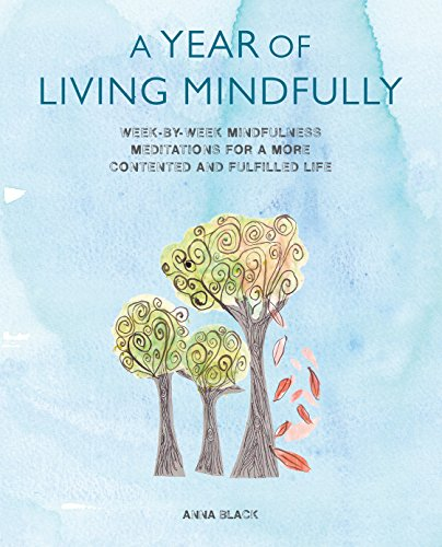 9781782493020: A Year of Living Mindfully: Week-by-week mindfulness meditations for a more contented and fulfilled life