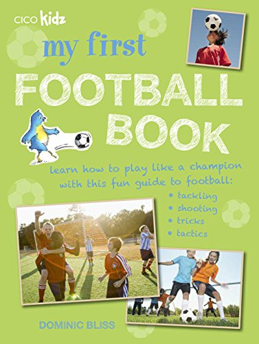 9781782493044: My First Football Book: Learn How to Play Like a Champion with This Fun Guide to Football: Tackling, Shooting, Tricks, Tactics