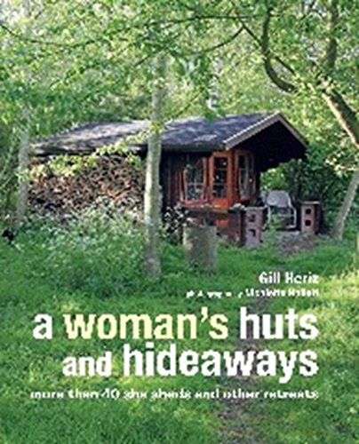 9781782493228: A Woman's Huts and Hideaways: More than 40 She Sheds and other Retreats