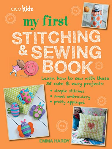 9781782493341: My First Stitching and Sewing Book: Learn how to sew with these 35 cute & easy projects: simple stitches, sweet embroidery, pretty applique