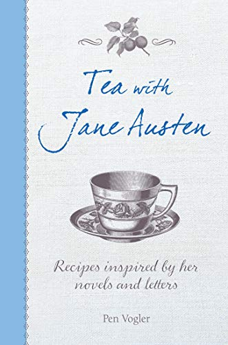 Tea with Jane Austen: Recipes inspired by her novels and letters: Pen Vogler