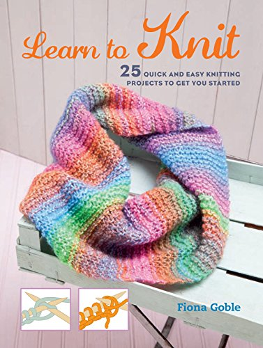 9781782493440: Learn to Knit: 25 quick and easy knitting projects to get you started