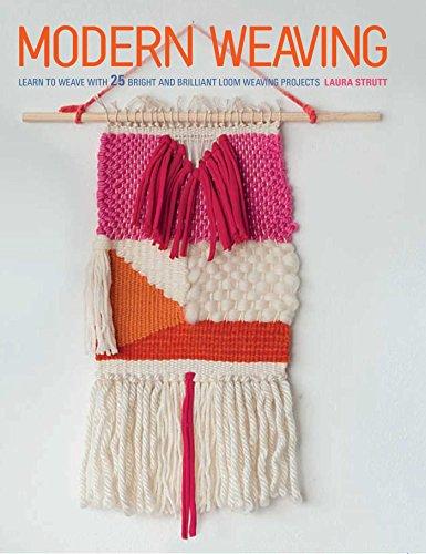 Modern Weaving: Learn to Weave with 25: Laura Strutt