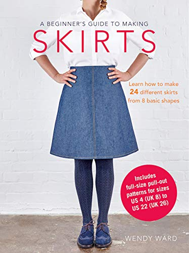 A Beginner's Guide to Making Skirts: Learn How to Make 24 Different Skirts from 8 Basic Shapes 9781782493709 All the techniques, clear step-by-step artworks, and patterns you need to make 24 wonderful skirts All the techniques, clear step-by-ste