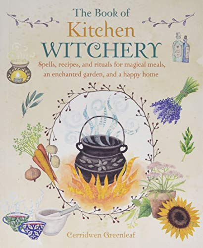 The Book of Kitchen Witchery: Spells, recipes,: Greenleaf, Cerridwen