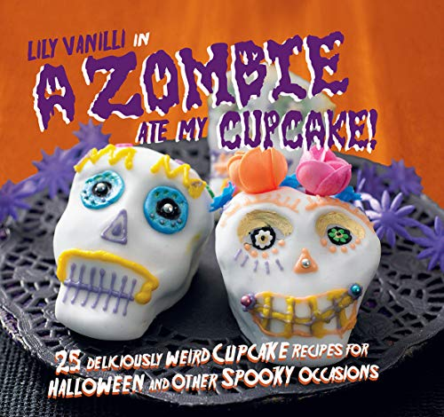 9781782493945: A Zombie Ate My Cupcake!: 25 deliciously weird cupcake recipes for halloween and other spooky occasions