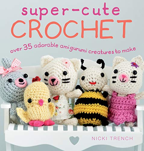 9781782494034: Super-Cute Crochet: Over 35 adorable amigurumi creatures to make