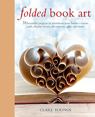 9781782494157: Folded Book Art: 35 beautiful projects to transform your books―create cards, display scenes, decorations, gifts, and more