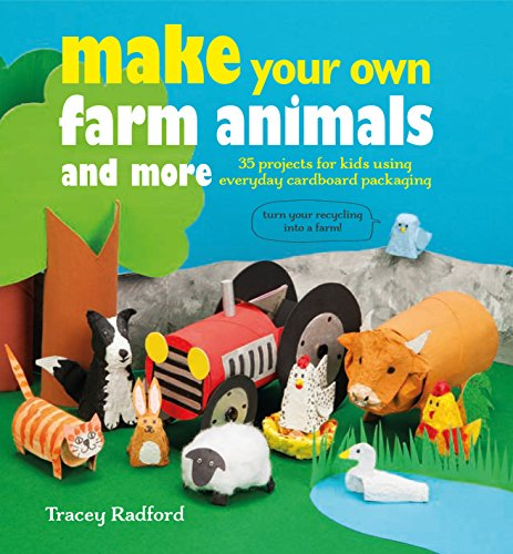 Make Your Own Farm Animals and More: 35 projects for kids using everyday cardboard packaging: ...