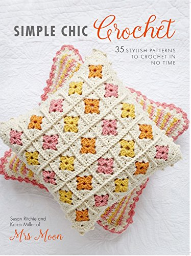 Simple Chic Crochet: 35 Stylish Patterns to Crochet in No Time: Susan Ritchie