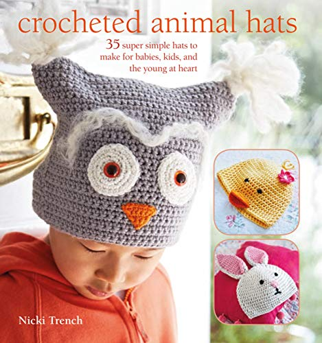 Crocheted Animal Hats: 35 Super Simple Hats to Make for Babies, Kids, and Kidults Too!