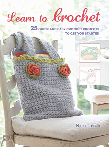 9781782494324: Learn to Crochet: 25 quick and easy crochet projects to get you started