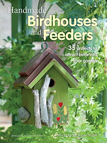 9781782494508: Handmade Birdhouses and Feeders: 35 projects to attract birds into your garden