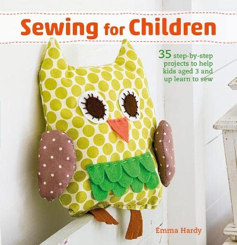 9781782494621: Sewing for Children: 35 step-by-step projects to help kids aged 3 and up learn to sew