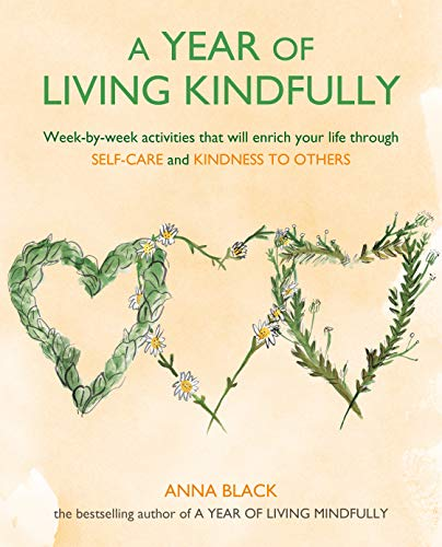 Book Cover: A Year of Living Kindfully: Week-By-Week Activities That Will Enrich Your Life with More Warmth, Compassion, and Generosity