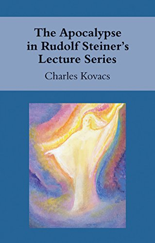 The Apocalypse in Rudolf Steiner s Lecture: Charles Kovacs