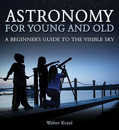 Astronomy for Young and Old: A Beginner's: Kraul, Walter
